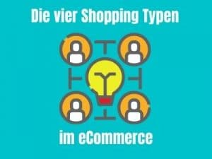 Vier Shopping Typen im eCommerce