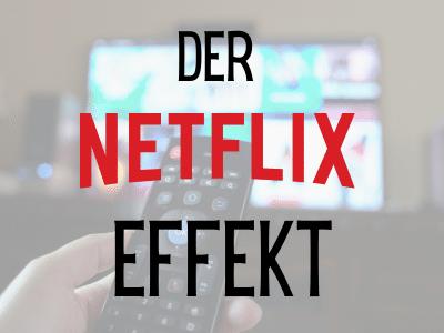 Der Netflix Effekt und Entscheidungen